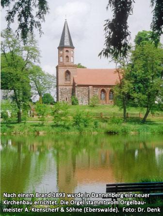 Nach einem Brand 1893 wurde in Dannenberg ein neuer Kirchenbau errichtet. Die Orgel stammt vom Orgelbaumeister A. Kienscherf & Söhne (Eberswalde)